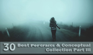 Best Portraits & Conceptual Collection Part III - Final